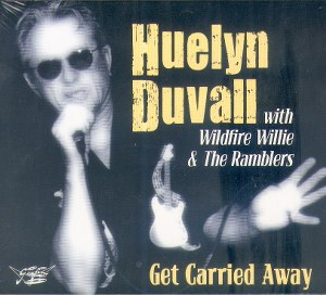HUELYN DUVAL WITH WILDFIRE WILLIE AND THE RAMBLERS : Get Carried Away