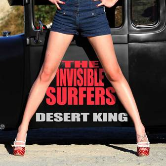 INVISIBLE SURFERS, THE : Desert King