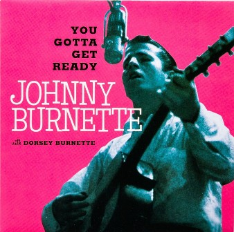JOHNNY BURNETTE : You Gotta Get Ready