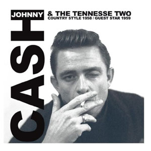 JOHNNY CASH & THE TENNESSEE TWO : Country Style 1958/Guest Star 1959