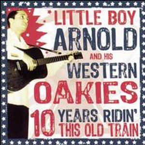 LITTLE BOY ARNOLD AND HIS WESTERN OAKIES : 10 years ridin'this old train
