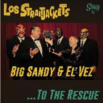 LOS STRAITJACKETS & BIG SANDY & EL VEZ : TO THE RESCUE