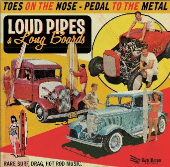LOUD PIPES & LONG BOARDS ! : Toes On The Nose - Pedal To The Metal