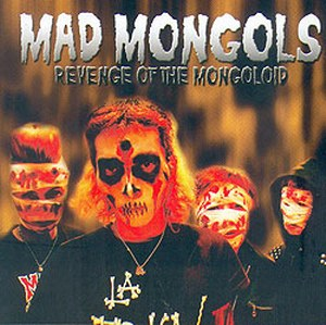 MAD MONGOLS: Revenge of the Mongoloid
