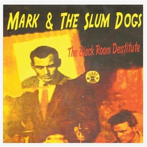MARK AND THE SLUM  DOGS : The Black Room Destitute