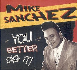 MIKE SANCHEZ: YOU BETTER DIG IT!