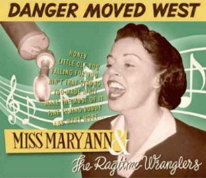 MISS MARY ANN & THE RAGTIME WRANGLERS : Danger Moved West