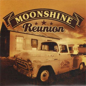 MOONSHINE REUNION : Sex, truck & rock'n roll