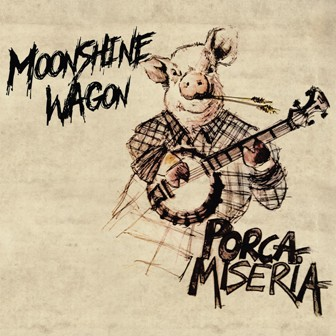 MOONSHINE WAGON : Porca Miseria