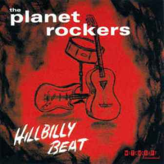PLANET ROCKERS, THE : Hillbilly Beat