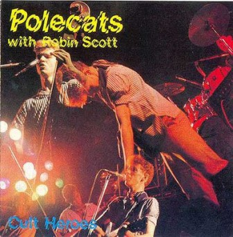 POLECATS WITH ROBIN SCOTT : Cult Hereos