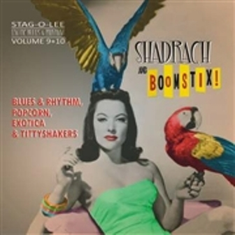 SHADRACH AND BOOMSTIX! : Exotic Blues & Rhythm Vol. 9+10