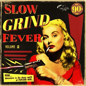SLOW GRIND FEVER Vol.2 : MORE... Adventures In The Sleazy World Of Popcorn Noir...