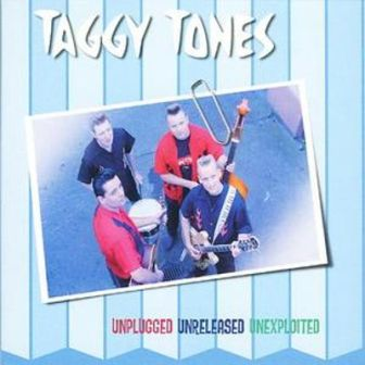 TAGGY TONES : Unplugged, Unreleased & Unexploited