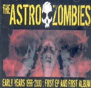 THE ASTRO ZOMBIES: : THE EARLY YEARS