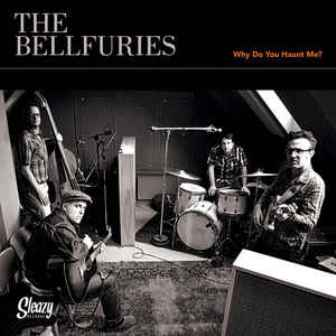 BELLFURIES, THE : Why Do You Haunt Me ?