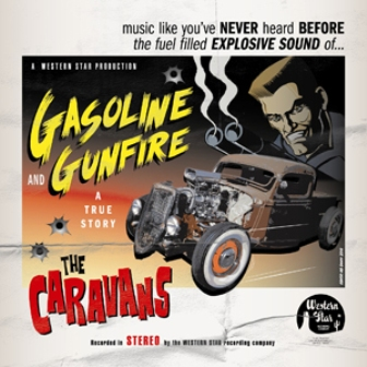 CARAVANS, THE : Gasoline & Gunfire ( True Story)