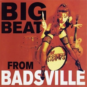 CRAMPS, THE : Big Beat From Badsville
