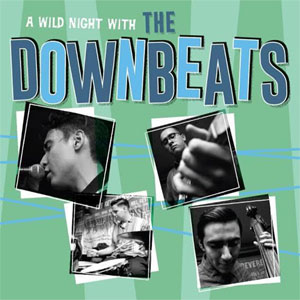 DOWNBEATS, THE : A Wild Night With The Downbeats