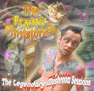 FRANTIC FLINSTONES : The Legendary Mushroom Sessions