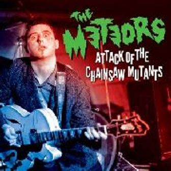 METEORS, THE : Attack Of The Chainsaw Mutants