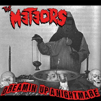 METEORS, THE : Dreamin' Up A Nightmare