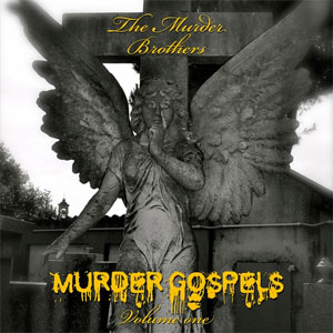 MURDER BROTHERS, THE : Murder gospels Volume One