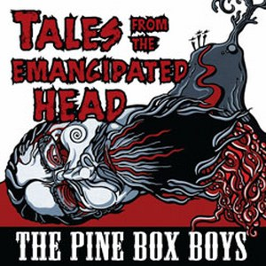PINE BOX BOYS, THE : Tales From The Emancipated Head