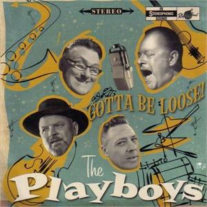 PLAYBOYS, THE : Gotta Be Loose