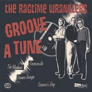 THE RAGTIME WRANGLERS: GROOVE A TUNE