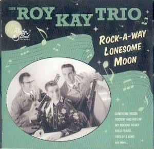 THE RAY KAY TRIO : ROCK-A-WAY LONESOME MOON