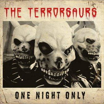 TERRORSAURS, THE : One Night Only