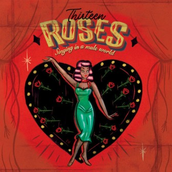 THIRTEEN ROSES : Singing In A Male World
