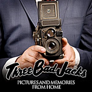 THREE BAD JACKS : Pictures And Memories From Home