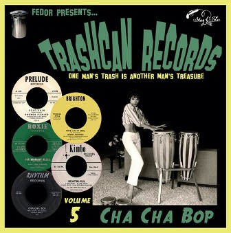 TRASHCAN RECORDS : Volume 5 - Cha Cha Bop