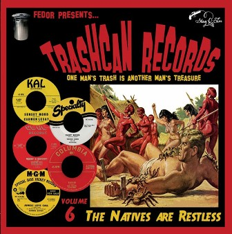 TRASHCAN RECORDS : Volume 6 - The Natives Are Restless!