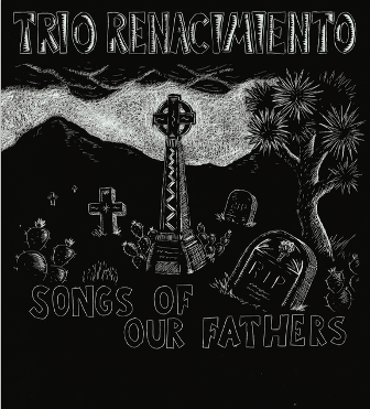 TRIO RENACIMIENTO : Songs Of Our Fathers