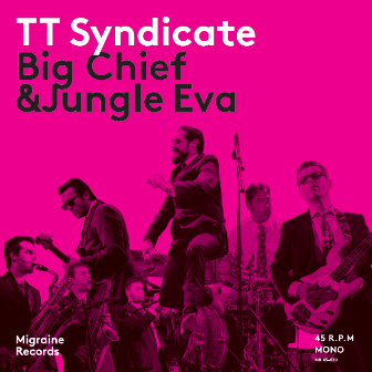 TT SYNDICATE : Big Chief / Jungle Eva
