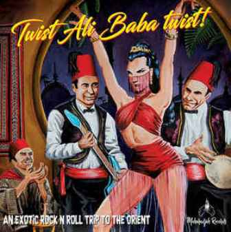 TWIST ALI BABA TWIST ! : An Exotic Rock'n' Roll Trip To The Orient