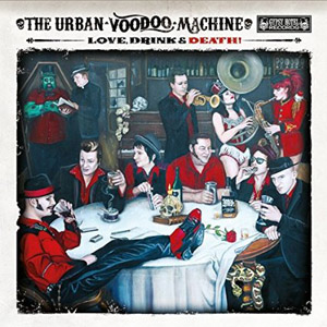 URBAN VOODOO MACHINE, THE : Love, Drink, Death