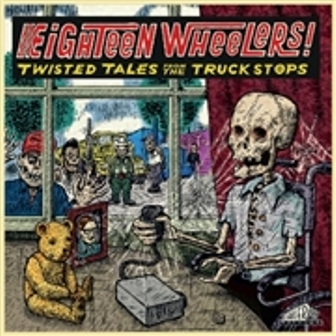 EIGHTEEN WHEELERS! : Twisted Tales From The Truckstops