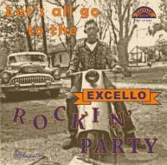 LET'S ALL GO TO THE EXCELLO ROCKIN' PARTY : Various Artists