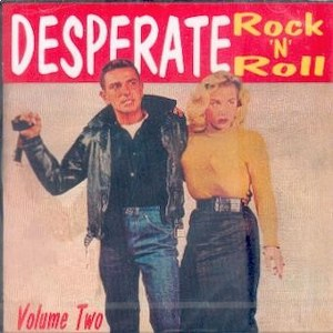 VARIOUS ARTISTS: DESPERATE ROCK'N'ROLL VOLUME TWO