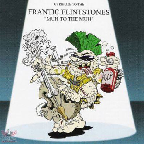 VARIOUS ARTISTS : : TRIBUTE TO THE FRANTIC FLINTSTON : Muh to the Muh