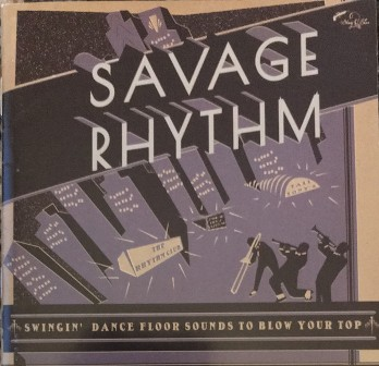 SAVAGE RHYTHM : Swingin' Dance Floor Sounds To Blow Your Top!