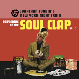 SOUVENIRS OF THE SOUL CLAP : Vol. 3 - Jonathan Toubin's New York Night Train