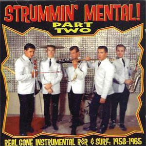 STRUMMIN' MENTAL : Part Two - Real Gone Instrumentals R&R & Surf:1958-1965