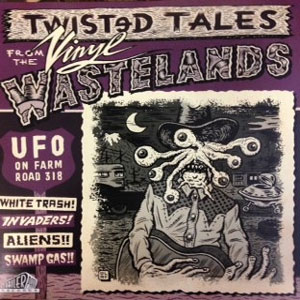 TWISTED TALES FROM THE WASTELANDS : Volume 1 - UFO On Farm Road 318