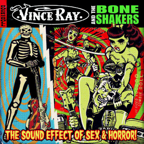 VINCE RAY & THE BONESHAKERS : The sound effect of sex and horror