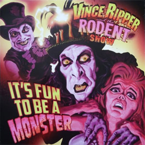 VINCE RIPPER AND THE RODENT SHOW : It's fun to be a monster